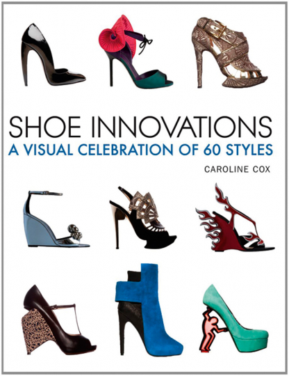 Shoe Innovations. A Visual Celebration of 60 Styles. Schuhdesign.
