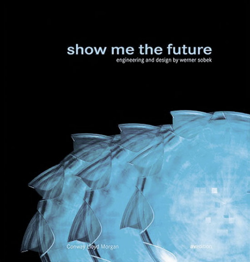 Show me the future. Engineering and Design by Werner Sobek.
