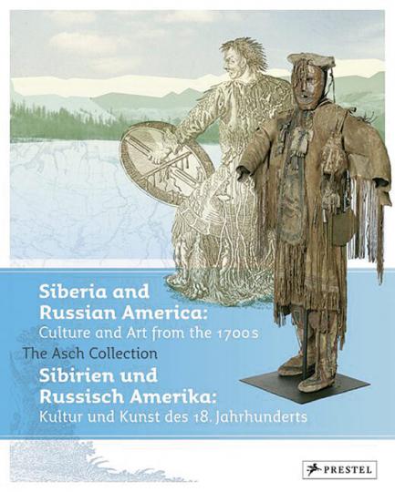 Sibirien und Russisch-Amerika: Kultur und Kunst des 18. Jahrhunderts. Die Sammlung Asch, Göttingen.