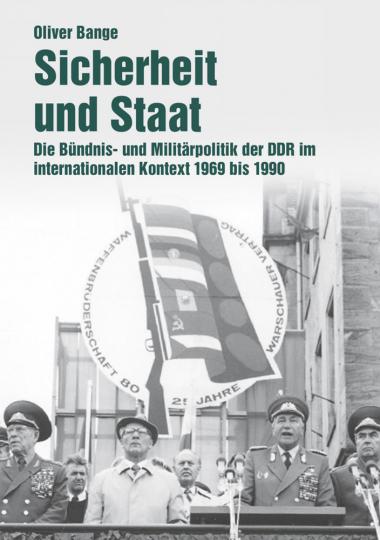 Sicherheit und Staat - Die Bündnis- und Militärpolitik der DDR im internationalen Kontext 1969-1990