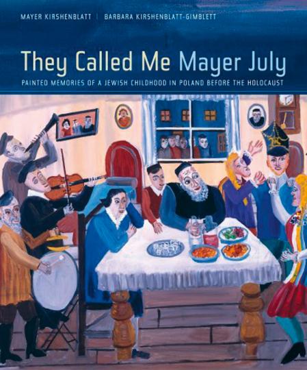 Sie nannten mich Mayer July. Gemalte Erinnerungen einer jüdischen Kindheit vor dem Holocaust.