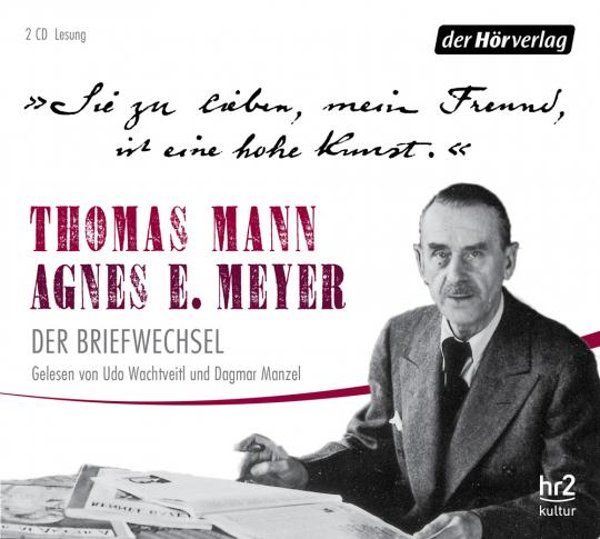 »Sie zu lieben, mein Freund, ist eine hohe Kunst.«. Thomas Mann und Agnes E. Meyer. Der Briefwechsel. 2 CDs.