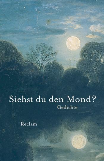 Siehst du den Mond? Gedichte aus der deutschen Literatur.