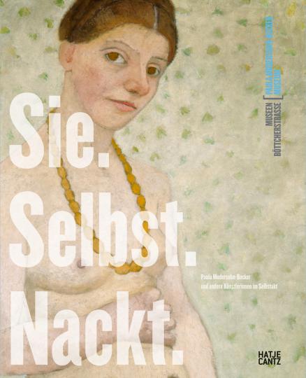 Sie. Selbst. Nackt. Paula Modersohn-Becker und andere Künstlerinnen im Selbstakt.