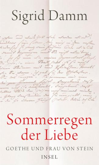 Sigrid Damm. Sommerregen der Liebe. Goethe und Frau von Stein.