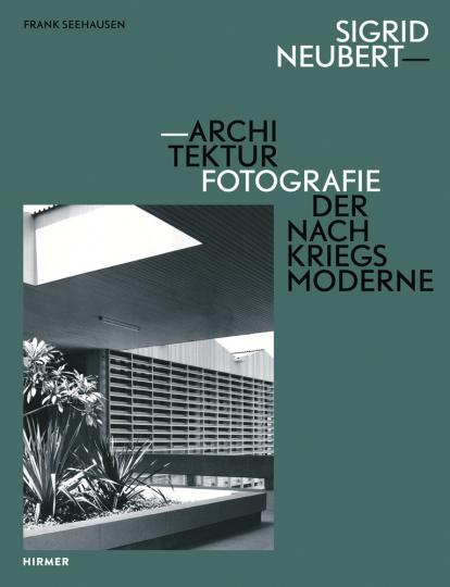 Sigrid Neubert. Architekturfotografie der Nachkriegsmoderne.