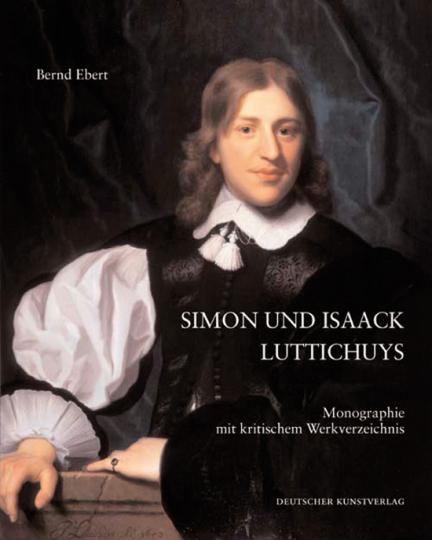 Simon und Isaack Luttichuys. Monographie mit kritischem Werkverzeichnis.