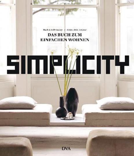 Simplicity. Das Buch zum einfachen Wohnen.