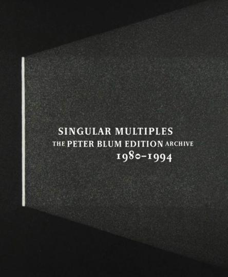 Singular Multiples. Das Peter Blum Edition Archive. 1980-1994.