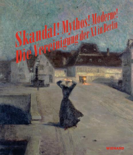Skandal! Mythos! Moderne! Vereinigung der XI in Berlin.