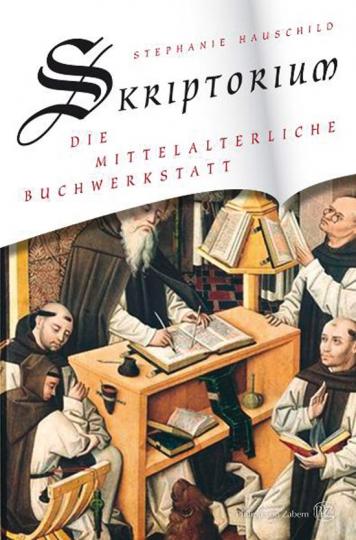 Skriptorium. Die mittelalterliche Buchwerkstatt.