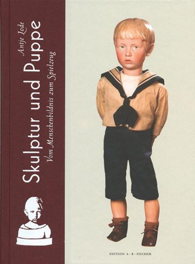 Skulptur und Puppe. Vom Menschenbildnis zum Spielzeug.