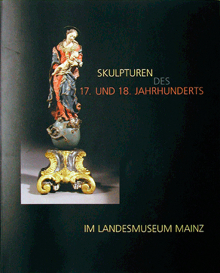 Skulpturen des 17. und 18. Jahrhunderts im Landesmuseum Mainz.