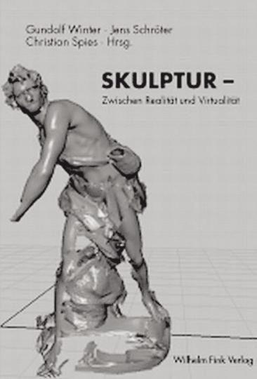 Skulptur. Zwischen Realität und Virtualität.
