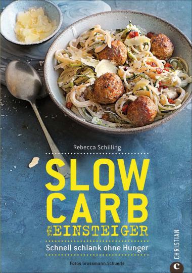 Slow Carb für Einsteiger. Schnell schlank ohne Hunger.