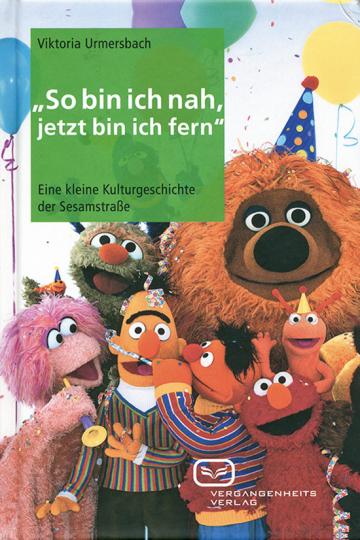 So bin ich nah, jetzt bin ich fern. Kleine Kulturgeschichte der Sesamstraße.