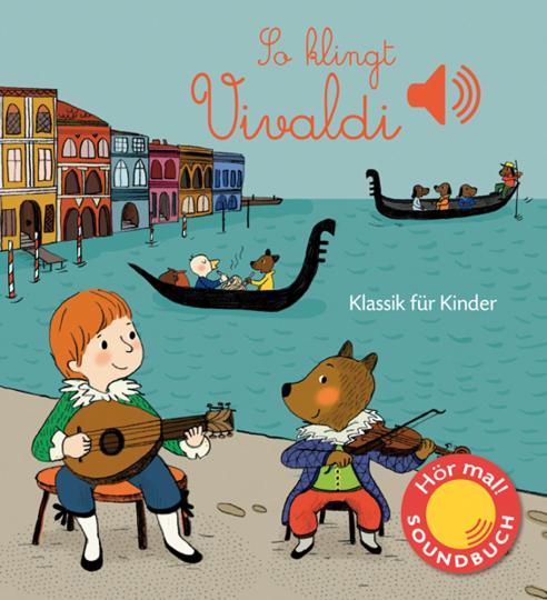 So klingt Vivaldi. Klassik für Kinder. Soundbuch.