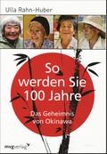 So werden Sie 100 Jahre - Das Geheimnis von Okinawa