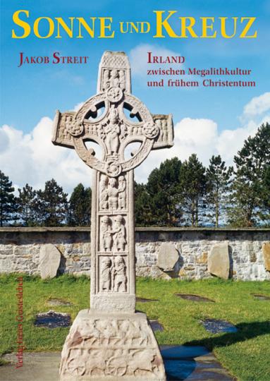 Sonne und Kreuz. Irland zwischen Megalithkultur und frühem Christentum.