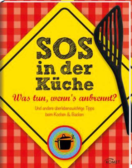 SOS in der Küche. Was tun, wenn's anbrennt? Und andere überlebenswichtige beim Kochen & Backen.