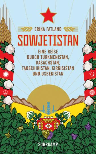 Sowjetistan. Eine Reise durch Turkmenistan, Kasachstan, Tadschikistan, Kirgisistan und Usbekistan.