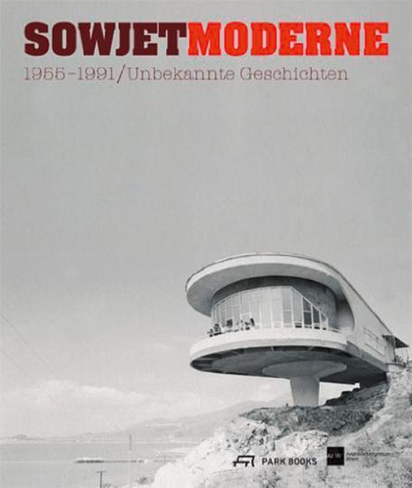 Sowjetmoderne 1955-1991. Eine unbekannte Geschichte.