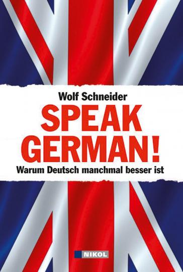 Speak German. Warum Deutsch manchmal besser ist.