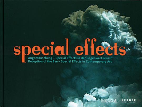 Special effects. Augentäuschung - Special Effects in der Gegenwartskunst.
