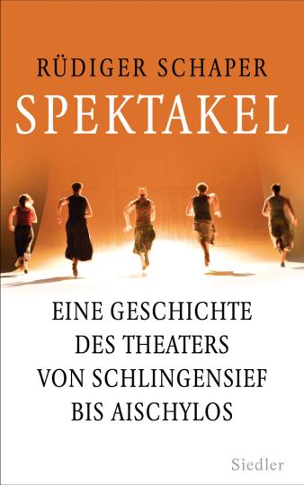 Spektakel. Eine Geschichte des Theaters von Schlingensief bis Aischylos.