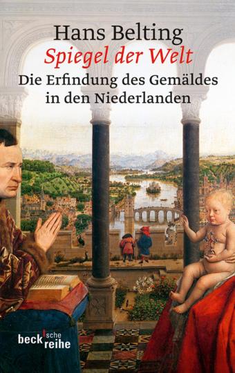 Spiegel der Welt. Die Erfindung des Gemäldes in den Niederlanden.