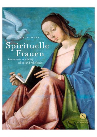 Spirituelle Frauen. Himmlisch und heilig, schön und rebellisch.