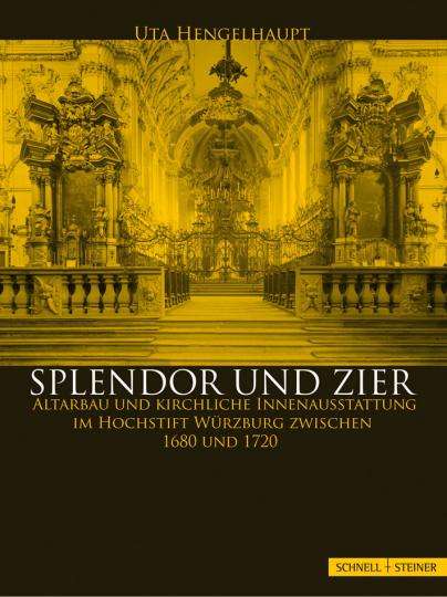 Splendor und Zier. Altarbau und kirchliche Innenausstattung im Hochstift Würzburg zwischen 1680 und 1720.