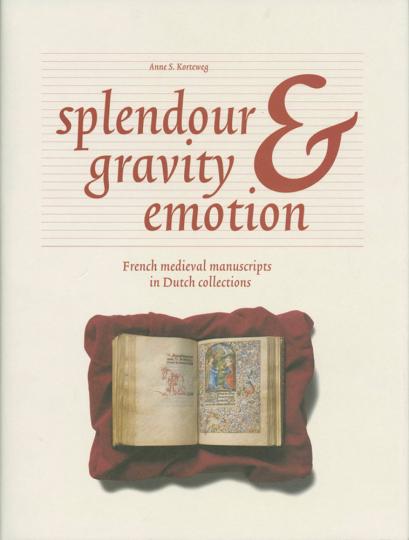 Splendour, gravity and emotion. Französische mittelalterliche Handschriften in niederländischen Sammlungen.