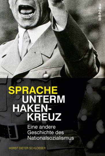 Sprache unterm Hakenkreuz. Eine andere Geschichte des Nationalsozialismus.
