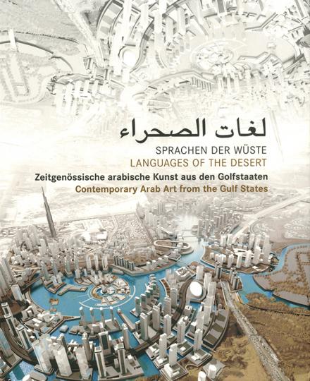 Sprachen der Wüste. Zeitgenössische arabische Kunst aus den Golfstaaten.