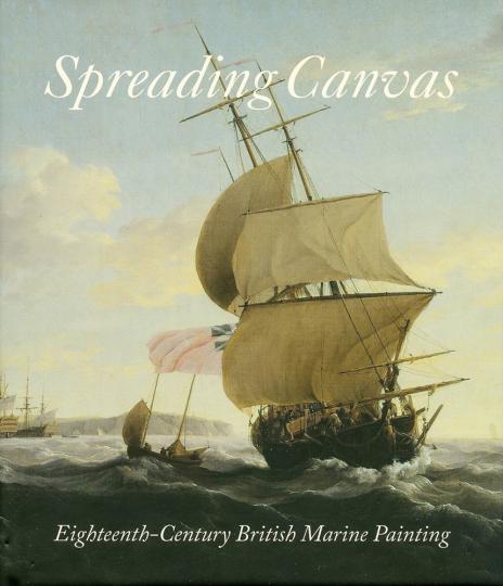 Spreading Canvas. Englische Seestücke des 18. Jahrhunderts. Eighteenth-Century British Marine Painting.