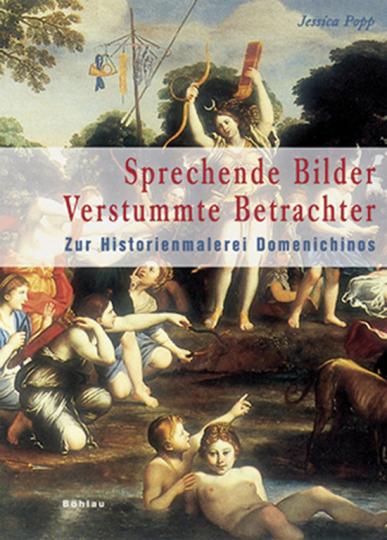 Sprechende Bilder - Verstummte Betrachter. Zur Historienmalerei Domenichinos (1581-1641).