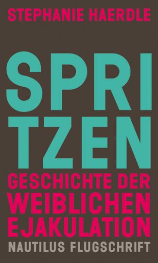 Spritzen. Geschichte der weiblichen Ejakulation. Originalveröffentlichung.