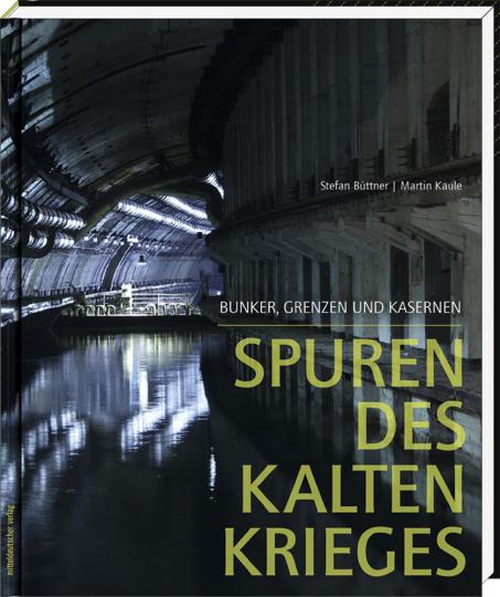 Spuren des Kalten Krieges. Bunker, Grenzen und Kasernen.