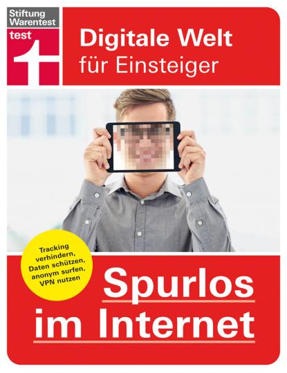 Spurlos im Internet. Tracking verhindern, Daten schützen, anonym surfen, VPN nutzen.