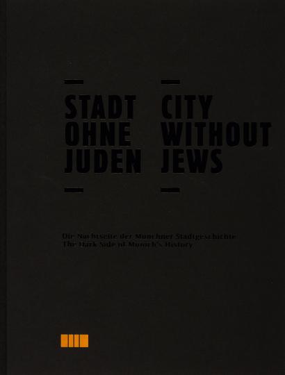 Stadt ohne Juden. Die Nachtseite der Münchner Stadtgeschichte.
