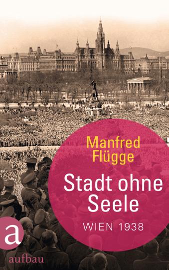Stadt ohne Seele. Wien 1938.