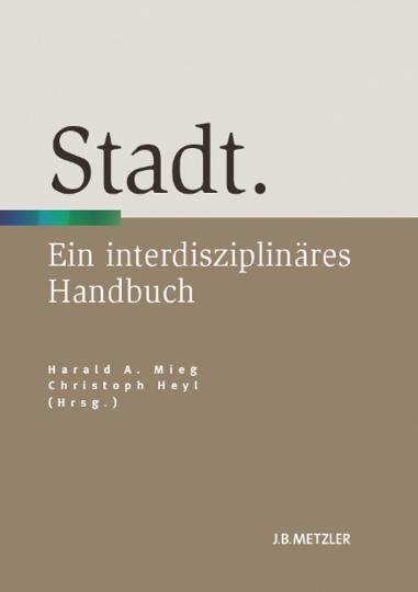 Stadt. Ein interdisziplinäres Handbuch.