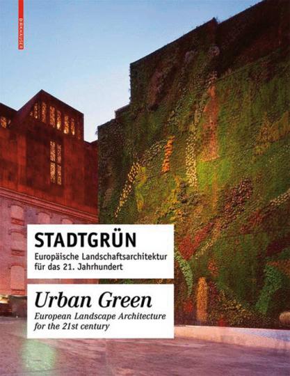 Stadtgrün. Europäische Landschaftsarchitektur für das 21. Jahrhundert.