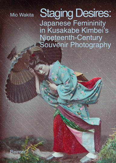 Staging Desires. Japanische Schönheit in Kusakabe Kimbeis Souvenirfotografie des 19. Jh.