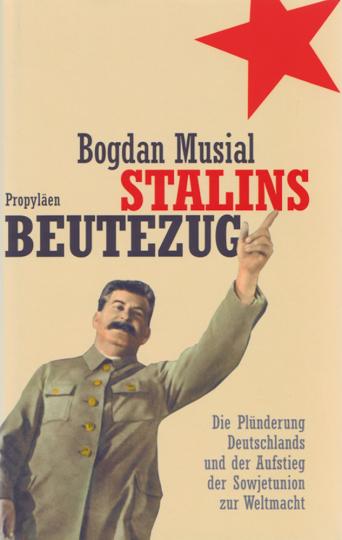 Stalins Beutezug - Die Plünderung Deutschlands und der Aufstieg der Sowjetunion zur Weltmacht