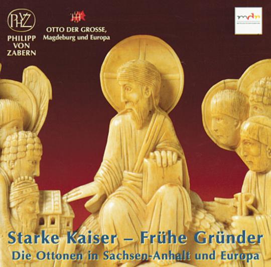 Starke Kaiser - Frühe Gründer. Die Ottonen in Sachsen-Anhalt und Europa. CD.