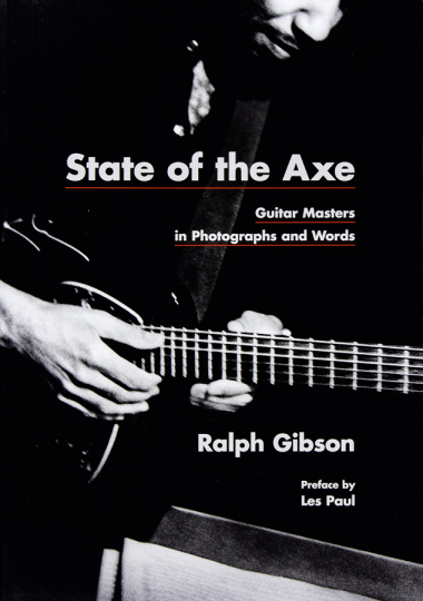 State of the Axe. Guitar Masters in Photographs and Words.