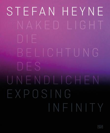 Stefan Heyne. Naked Light. Die Belichtung des Unendlichen.