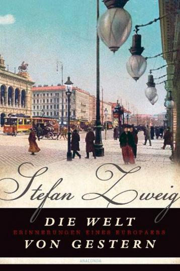 Stefan Zweig. Die Welt von Gestern. Erinnerungen eines Europäers.